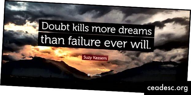 """""""Kahtlus tapab rohkem unistusi kui läbikukkumine kunagi juhtub."""" - Suzy Kassem"""
