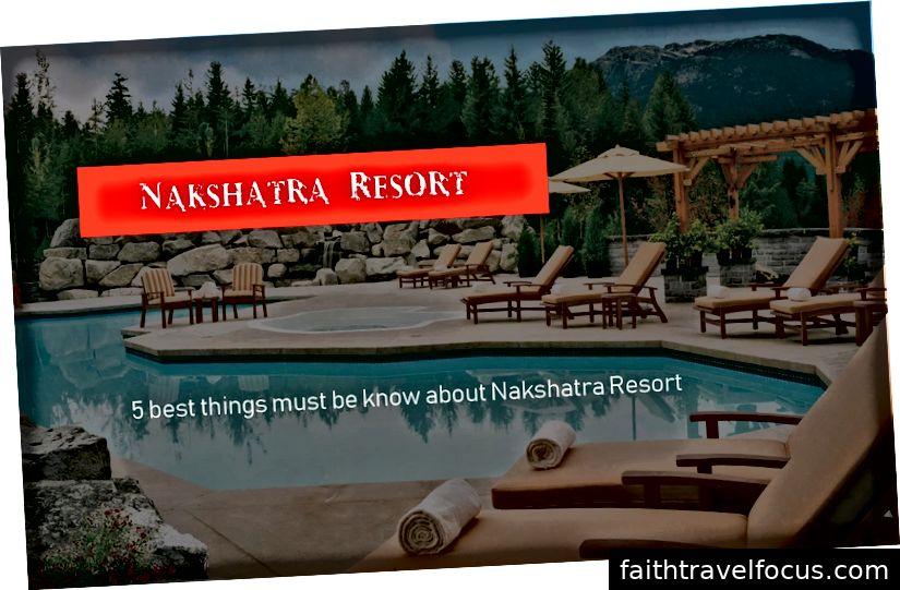 5 điều tốt nhất phải được biết về Nakshatra Resort