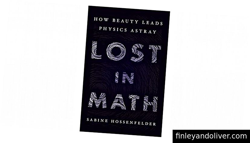 Cuốn sách mới, Lost In Math, đã giải quyết một số ý tưởng cực kỳ lớn, bao gồm quan niệm rằng vật lý lý thuyết bị sa lầy trong nhóm và không có khả năng đối đầu với ý tưởng của họ với ánh sáng khắc nghiệt của thực tế, cho đến nay (không có) bằng chứng để sao lưu chúng . (Sabine Hossenfelder / Sách cơ bản)
