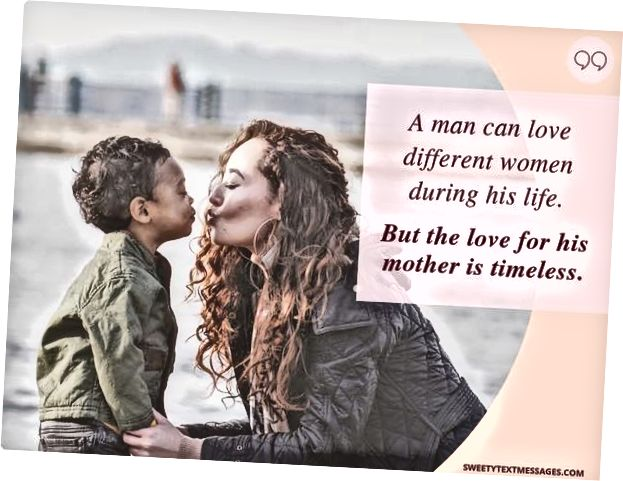 Мужчына можа любіць розных жанчын на працягу ўсяго жыцця. Але любоў да маці заўчасная.
