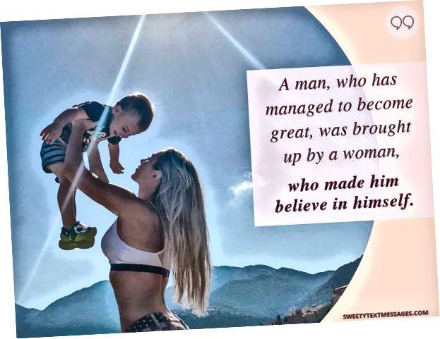 Мужчыну, якому ўдалося вырасці, выхоўвалася жанчына, якая прымусіла яго паверыць у сябе.
