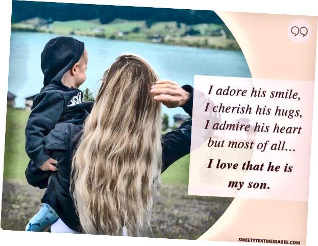 Я люблю яго ўсмешку, я цаню яго абдымкі, я захапляюся яго сэрцам, але больш за ўсё ... Я люблю, што ён мой сын.