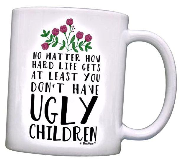 Mindestens haben Sie nicht hässliche Kinderlustige Kaffeetasse