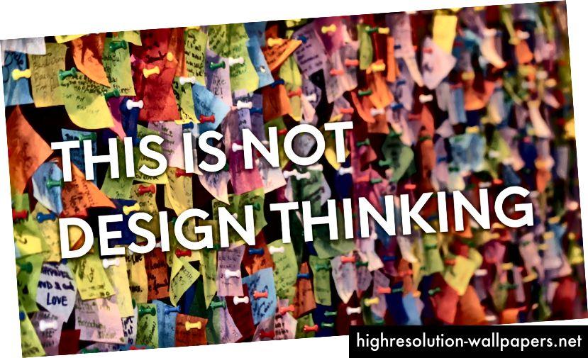 Post-Its er ikke designtænkning, men kun et værktøj til designtænkning. Ligesom Adobe Photoshop eller Illustrator ikke er grafisk design.