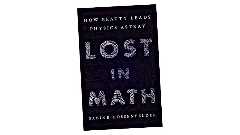 Buku baru, Lost In Math, menangani beberapa ide yang sangat besar, termasuk gagasan bahwa fisika teoretis terperangkap dalam pemikiran kelompok dan ketidakmampuan untuk berhadapan dengan ide-ide mereka dengan cahaya realitas yang keras, yang sejauh ini tidak memberikan bukti untuk mendukungnya. . (SABINE HOSSENFELDER / BUKU DASAR)