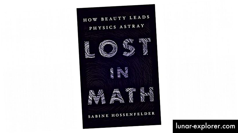Az új, Lost In Math könyv néhány hihetetlenül nagy ötlettel foglalkozik, ideértve azt az elképzelést, miszerint az elméleti fizika csoportos gondolkodásmódba ütközik, és az a képtelenség, hogy elképzeléseikkel szembenézhessenek a valóság durva fényével, amely (eddig) nem nyújt bizonyítékot arra, hogy támogassa őket. . (SABINE HOSSENFELDER / ALAPKÖNYVEK)