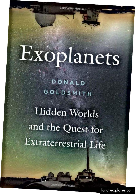 Exoplanets, Donald Goldsmith, najsuvremeniji je i sveobuhvatniji popularni prikaz svih svjetova o kojima znamo u Svemiru, i što to znači u potrazi za izvanzemaljskim životom. (DONALD GOLDSMITH / HARVARD UNIVERSITY PRESS)