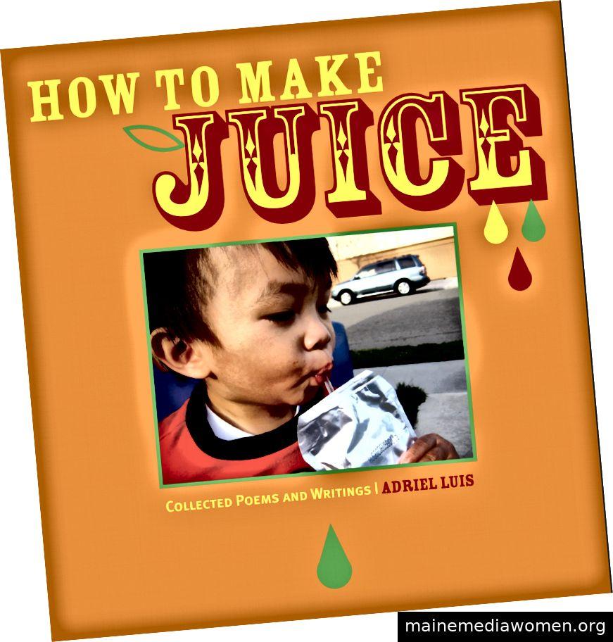 How to Make Juice, Adriels erste veröffentlichte Gedichtsammlung