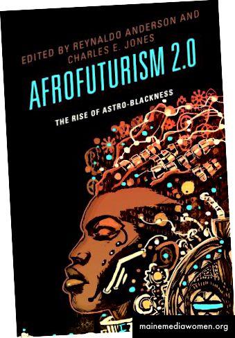 Afrofuturism 2.0: Der Aufstieg der Astro-Blackness ed. von Reynaldo Anderson & Charles E. Jones