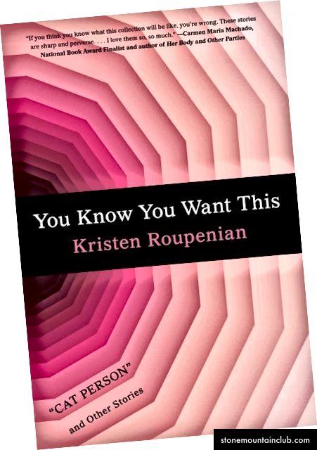 Siz buni Kristen Roupenian tomonidan xohlaganingizni bilasiz. Mualliflik huquqi © 2019 Kristen Roupenian. Simon va Schuster ijozati bilan ko'chirma.
