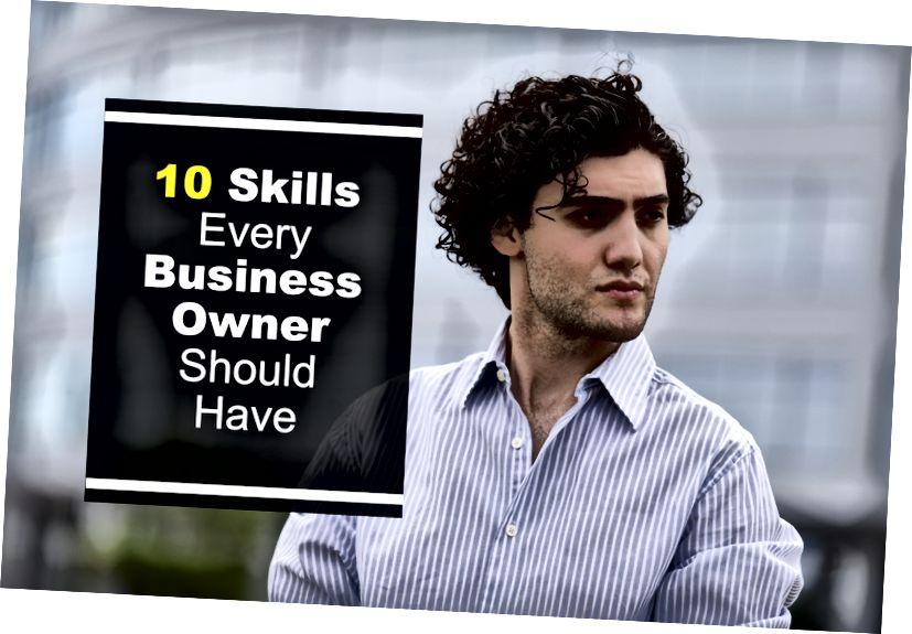 10 व्यवसायातील प्रत्येक मालकास आवश्यक कौशल्ये आवश्यक आहेत